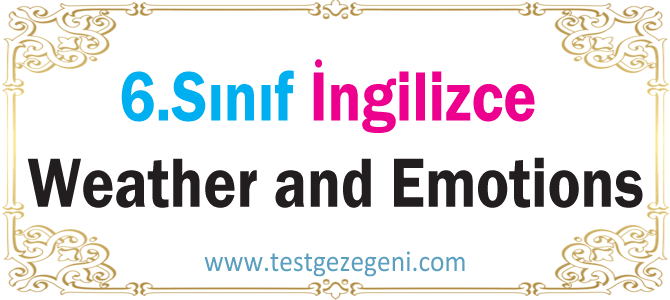 6. Sınıf – İngilizce – Weather and Emotions – Test 1
